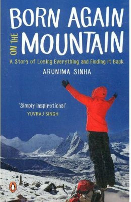 Born Again On The Mountains By Arunima Sinha