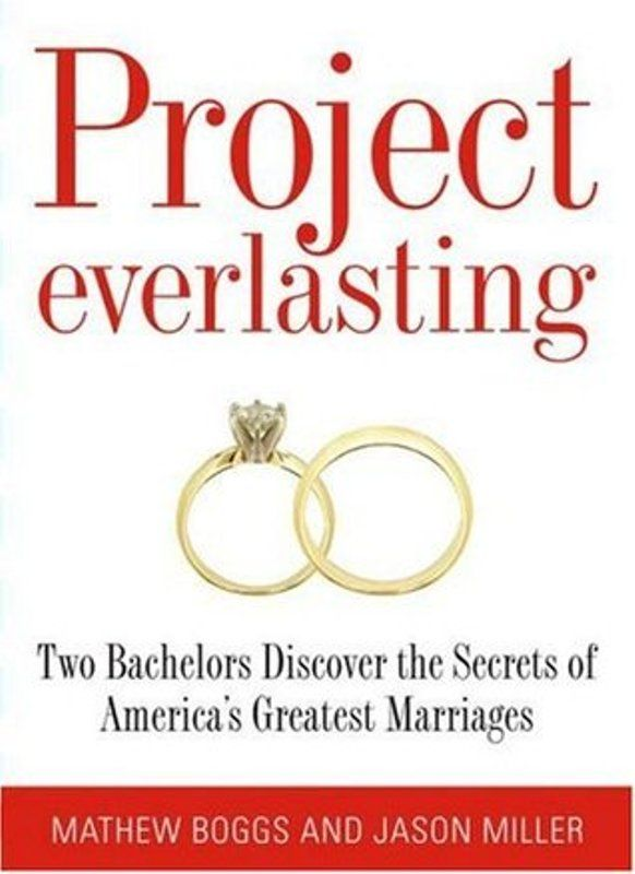 Project Everlasting Two Bachelors Discover The Secrets of America's Greatest Marriages