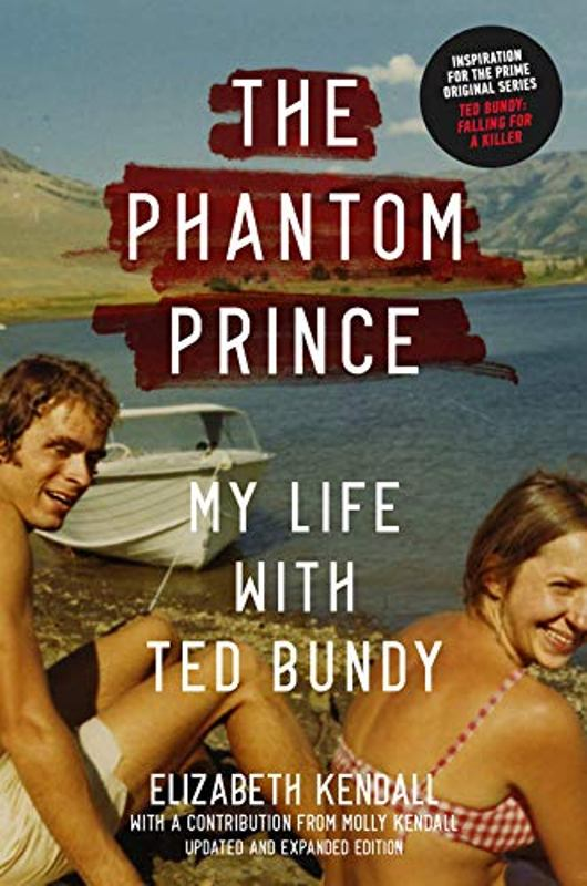 The Phantom Prince My Life with Ted Bundy by Kendall, Elizabeth
