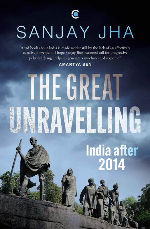 Cover of The Great Unravelling: India After 2014 by Sanjay Jha