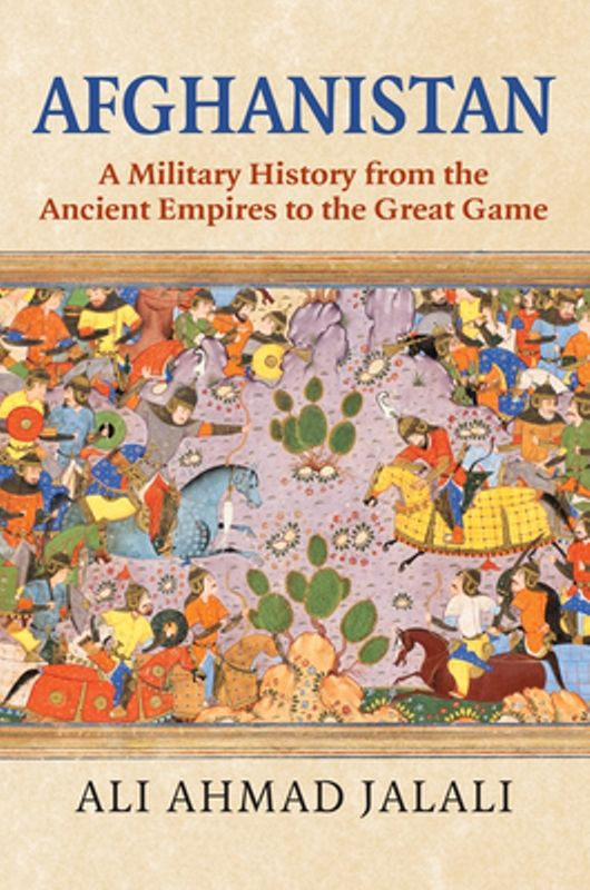 Ali Ahmad Jalali's book Afghanistan A Military History from the Ancient Empires to the Great Game