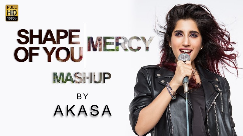 Akasa Singh's mashup featuring songs Shape of You and Mercy